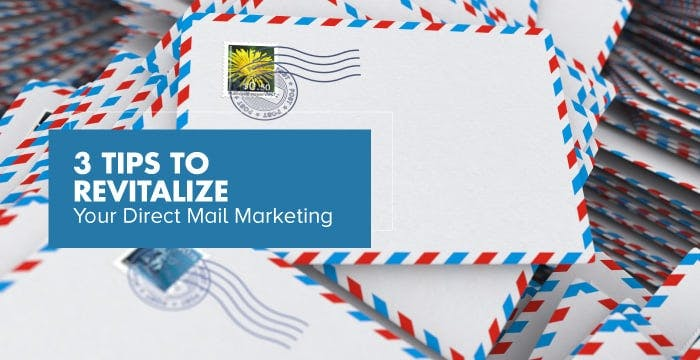 3 Tips to Revitalize Your Direct Mail Marketing
